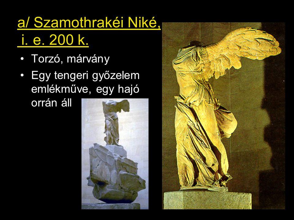 a/ Szamothrakéi Niké, i. e. 200 k. •Torzó, márvány •Egy tengeri győzelem emlékműve, egy hajó orrán áll