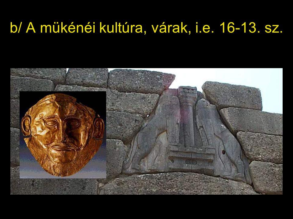 b/ A mükénéi kultúra, várak, i.e. 16-13. sz.