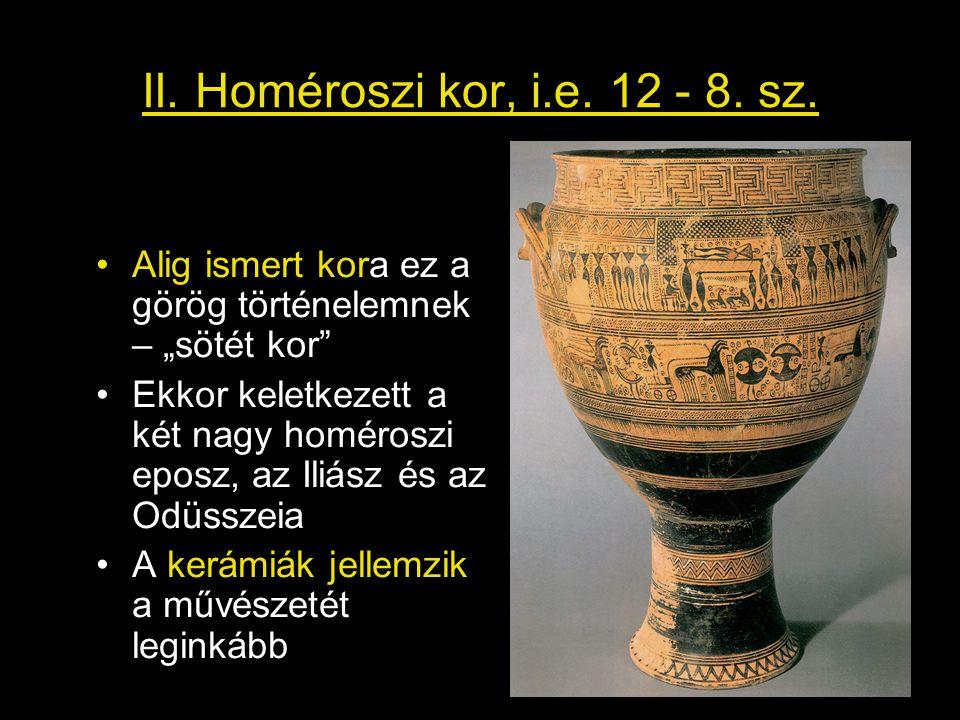"""II. Homéroszi kor, i.e. 12 - 8. sz. •Alig ismert kora ez a görög történelemnek – """"sötét kor"""" •Ekkor keletkezett a két nagy homéroszi eposz, az Iliász"""