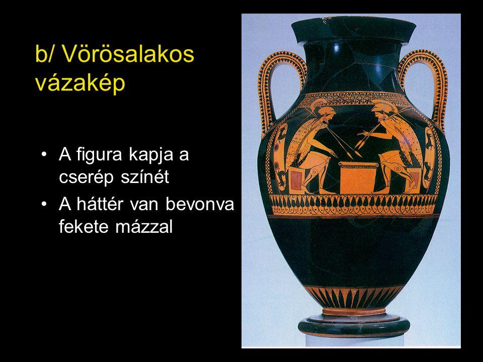b/ Vörösalakos vázakép •A figura kapja a cserép színét •A háttér van bevonva fekete mázzal