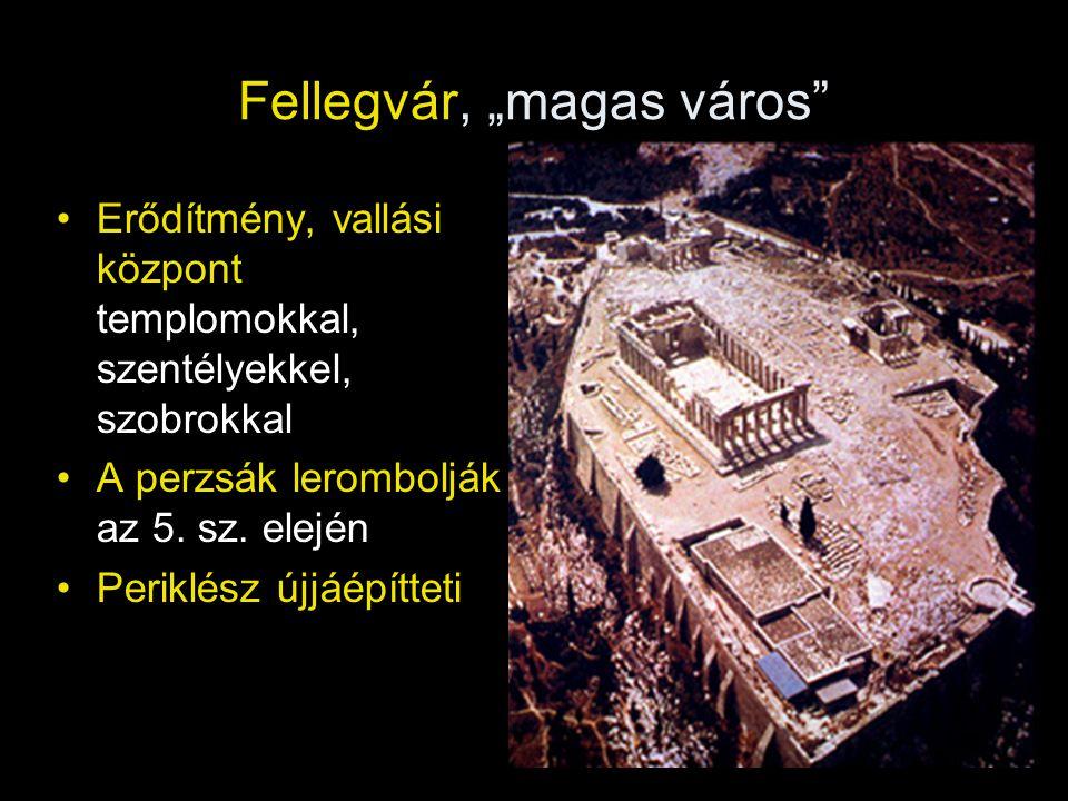 """Fellegvár, """"magas város"""" •Erődítmény, vallási központ templomokkal, szentélyekkel, szobrokkal •A perzsák lerombolják az 5. sz. elején •Periklész újjáé"""