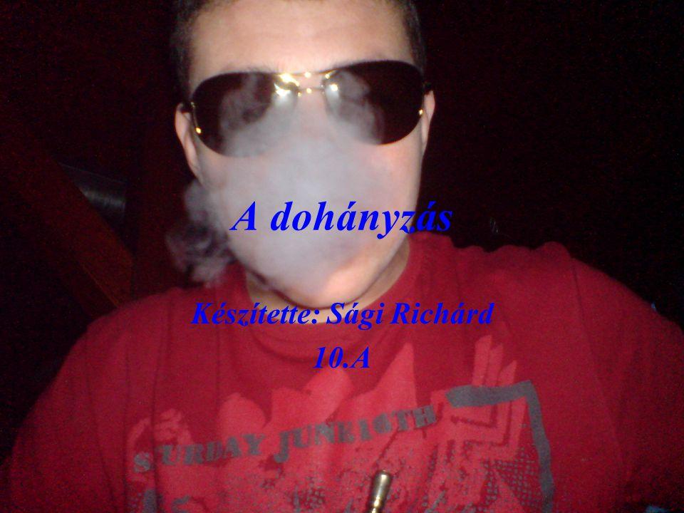 A dohányzás Készítette: Sági Richárd 10.A
