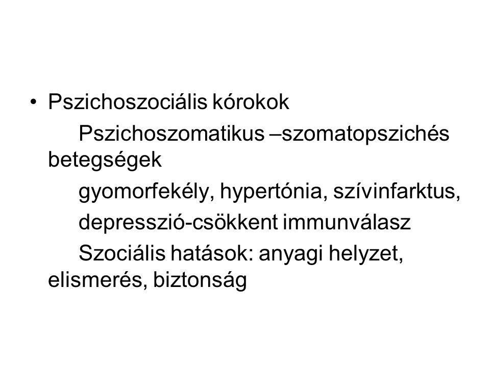•Pszichoszociális kórokok Pszichoszomatikus –szomatopszichés betegségek gyomorfekély, hypertónia, szívinfarktus, depresszió-csökkent immunválasz Szociális hatások: anyagi helyzet, elismerés, biztonság