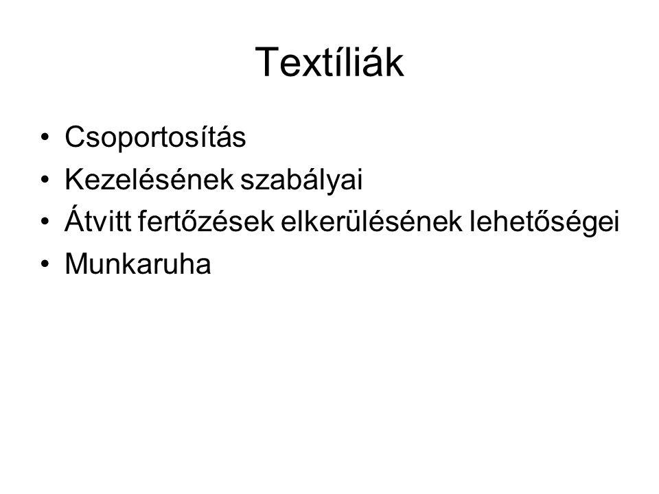 Textíliák •Csoportosítás •Kezelésének szabályai •Átvitt fertőzések elkerülésének lehetőségei •Munkaruha