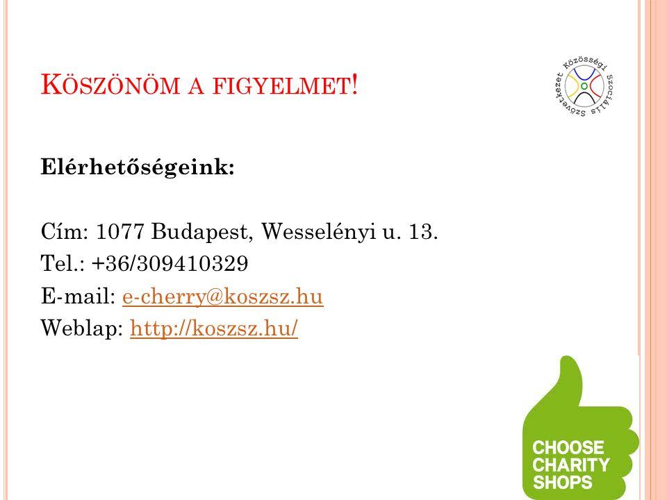 K ÖSZÖNÖM A FIGYELMET . Elérhetőségeink: Cím: 1077 Budapest, Wesselényi u.