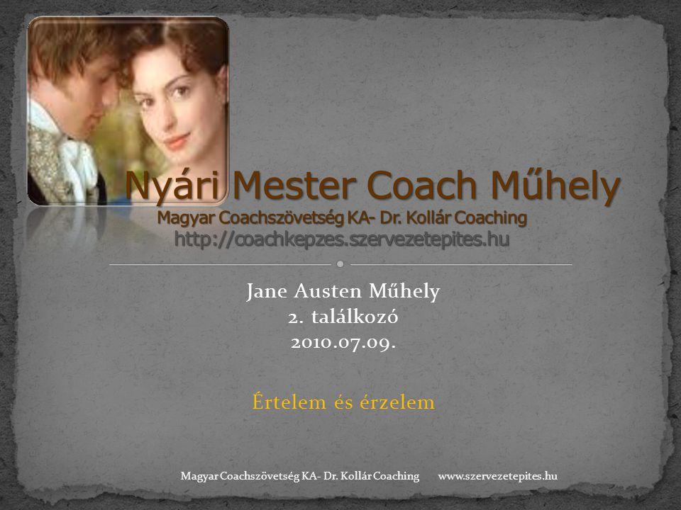 Jane Austen Műhely 2. találkozó 2010.07.09. Értelem és érzelem www.szervezetepites.huMagyar Coachszövetség KA- Dr. Kollár Coaching