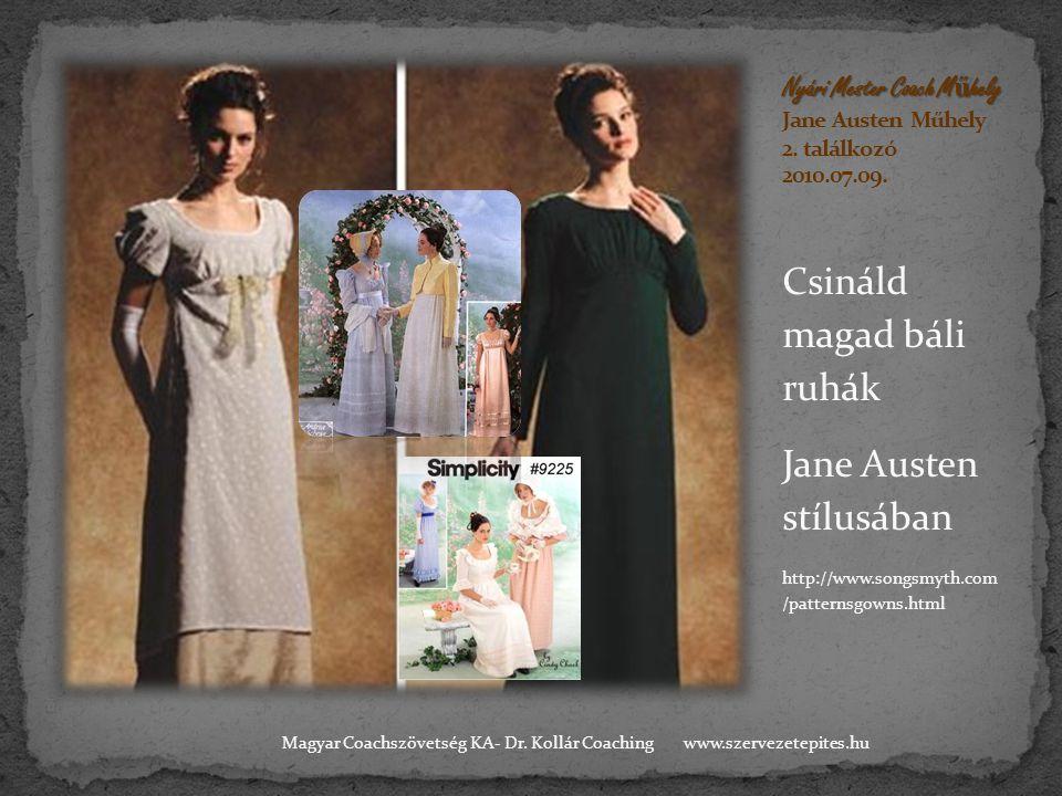 Csináld magad báli ruhák Jane Austen stílusában http://www.songsmyth.com /patternsgowns.html www.szervezetepites.huMagyar Coachszövetség KA- Dr.