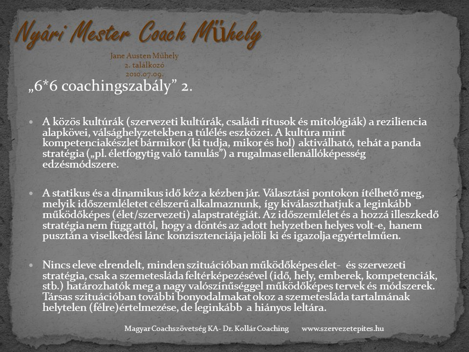 """""""6*6 coachingszabály"""" 2.  A közös kultúrák (szervezeti kultúrák, családi rítusok és mitológiák) a reziliencia alapkövei, válsághelyzetekben a túlélés"""