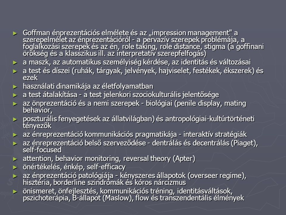 ► teljesítmény, defektus, deviancia a szerepekben ► a ritus és biztonság a szerepviselkedésben ► szerepek és kommunikatív jelzésrendszereik ► szocializáció a szerepekben