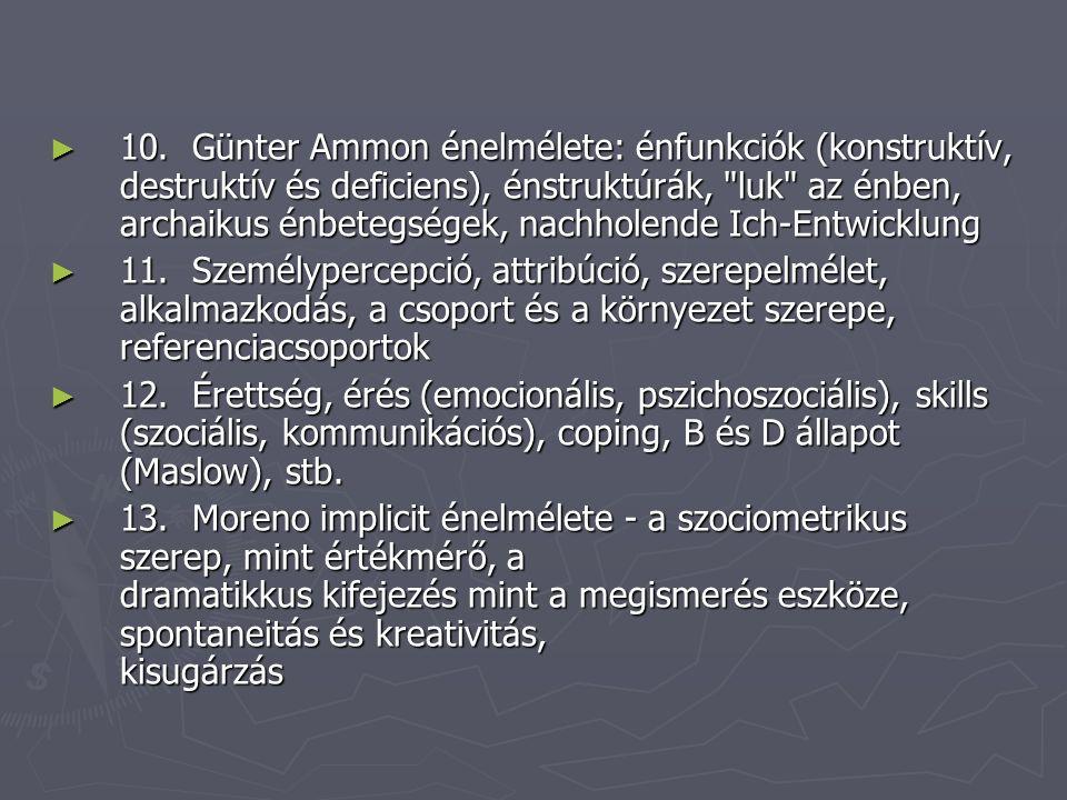 ► 10. Günter Ammon énelmélete: énfunkciók (konstruktív, destruktív és deficiens), énstruktúrák,