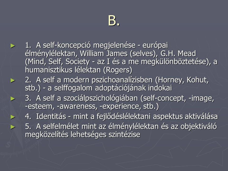 B. ► 1. A self-koncepció megjelenése - európai élménylélektan, William James (selves), G.H. Mead (Mind, Self, Society - az I és a me megkülönböztetése