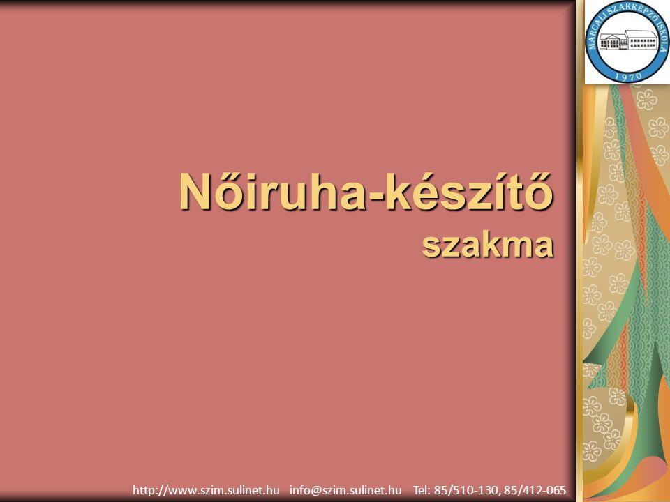 Nőiruha-készítő szakma http://www.szim.sulinet.hu info@szim.sulinet.hu Tel: 85/510-130, 85/412-065