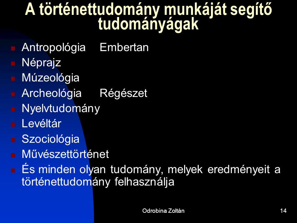 Odrobina Zoltán13 Egyéb fontos segédtudományok  Heraldika  Genealógia  Szfragisztika  Vexillológia  Metrológia  Numizmatika  Történeti földrajz