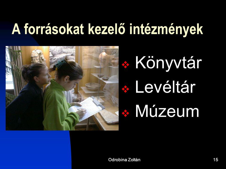 Odrobina Zoltán14 A történettudomány munkáját segítő tudományágak  AntropológiaEmbertan  Néprajz  Múzeológia  ArcheológiaRégészet  Nyelvtudomány