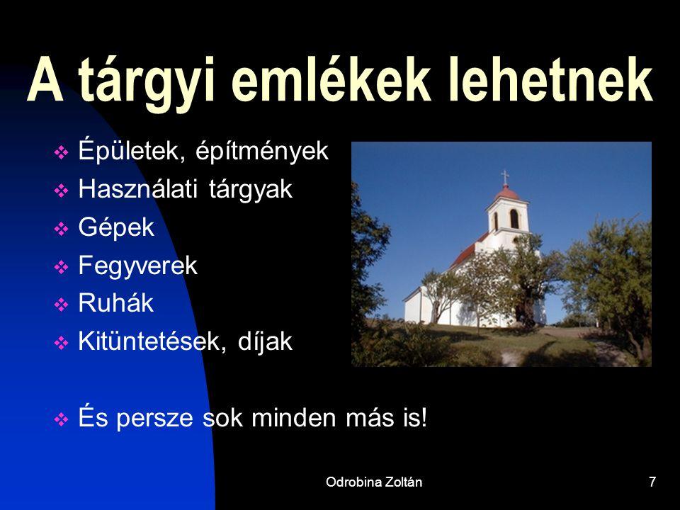 Odrobina Zoltán6 A források fajtái  Tárgyi emlékek  Írott és képi források  Íratlan szellemi hagyományok