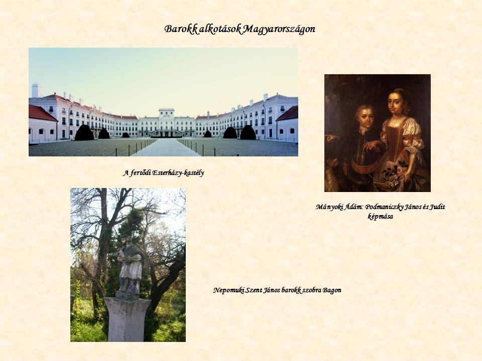 Barokk alkotások Magyarországon A fertődi Esterházy-kastély Mányoki Ádám: Podmaniczky János és Judit képmása Nepomuki Szent János barokk szobra Bagon