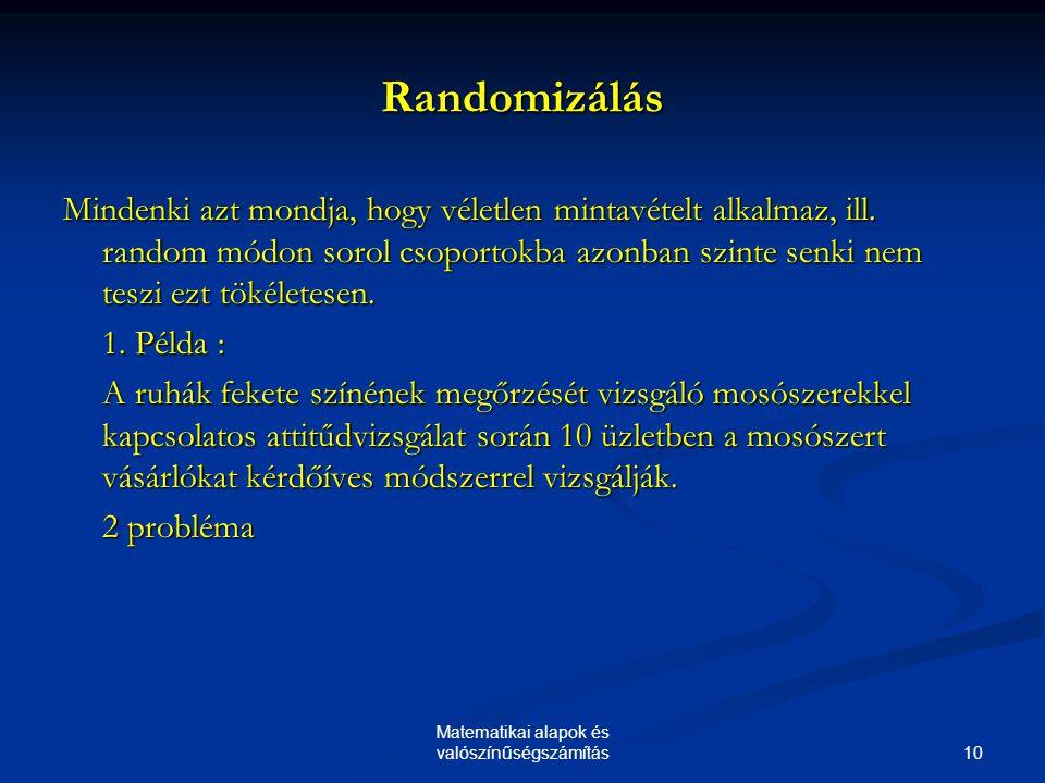 10 Matematikai alapok és valószínűségszámítás Randomizálás Mindenki azt mondja, hogy véletlen mintavételt alkalmaz, ill.