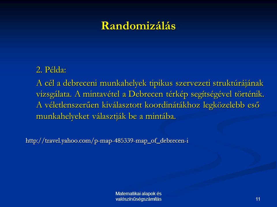 11 Matematikai alapok és valószínűségszámítás Randomizálás 2. Példa: A cél a debreceni munkahelyek tipikus szervezeti struktúrájának vizsgálata. A min