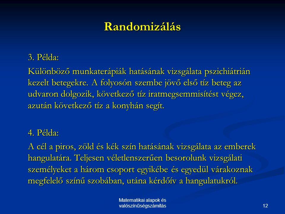 12 Matematikai alapok és valószínűségszámítás Randomizálás 3. Példa: Különböző munkaterápiák hatásának vizsgálata pszichiátrián kezelt betegekre. A fo