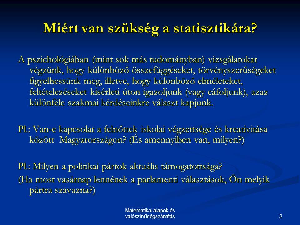 13 Matematikai alapok és valószínűségszámítás Statisztikai változók A statisztikai elemzések során a vizsgálati, vagy megfigyelési egységeket különböző jellemzők mentén vizsgáljuk, adatokat gyűjtünk.