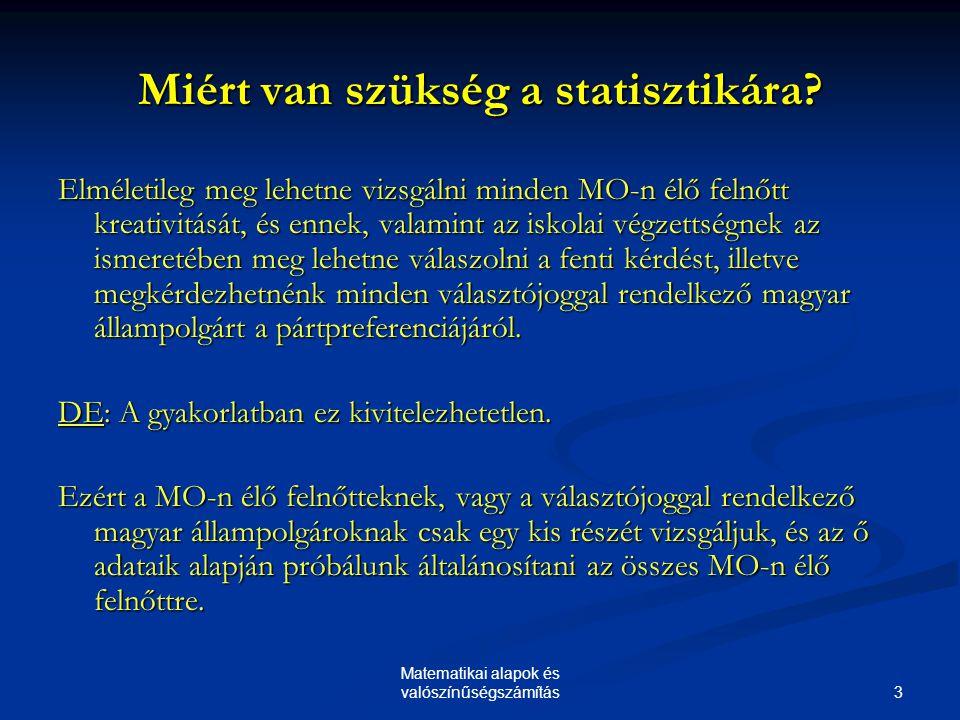 14 Matematikai alapok és valószínűségszámítás Példák statisztikai változókra  Nem: Férfi/Nő  Iskolai végzettség: ált.