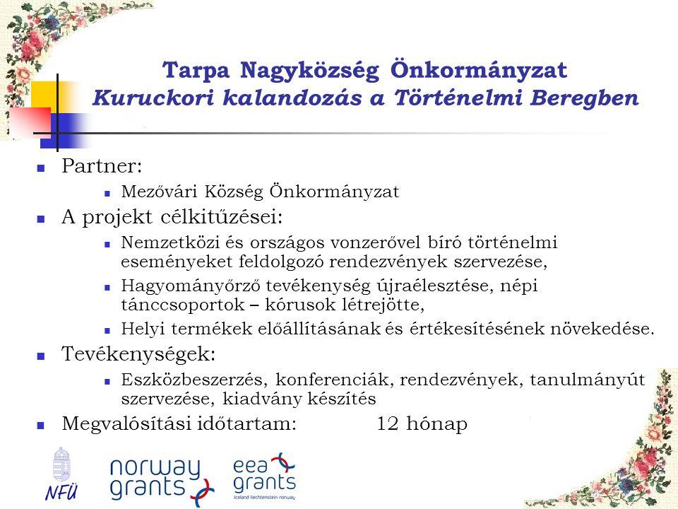 Tarpa Nagyközség Önkormányzat Kuruckori kalandozás a Történelmi Beregben  Partner:  Mezővári Község Önkormányzat  A projekt célkitűzései:  Nemzetk