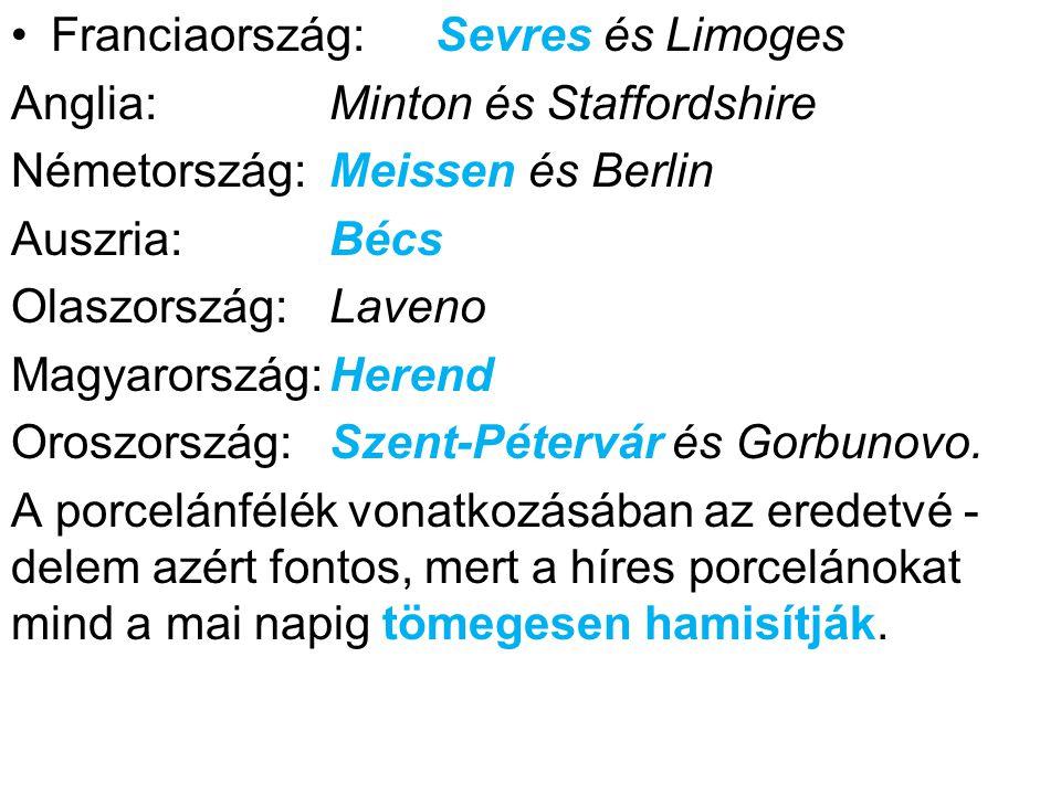 •Franciaország:Sevres és Limoges Anglia:Minton és Staffordshire Németország:Meissen és Berlin Auszria:Bécs Olaszország:Laveno Magyarország:Herend Oros