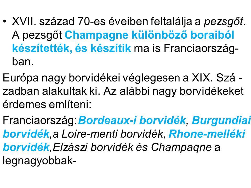 •XVII. század 70-es éveiben feltalálja a pezsgőt. A pezsgőt Champagne különböző boraiból készítették, és készítik ma is Franciaország- ban. Európa nag