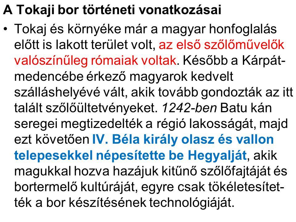A Tokaji bor történeti vonatkozásai •Tokaj és környéke már a magyar honfoglalás előtt is lakott terület volt, az első szőlőművelők valószínűleg rómaia