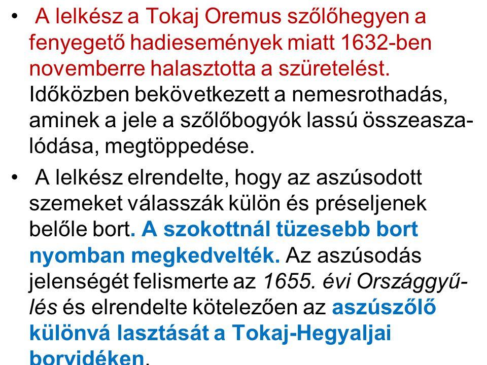 • A lelkész a Tokaj Oremus szőlőhegyen a fenyegető hadiesemények miatt 1632-ben novemberre halasztotta a szüretelést. Időközben bekövetkezett a nemesr