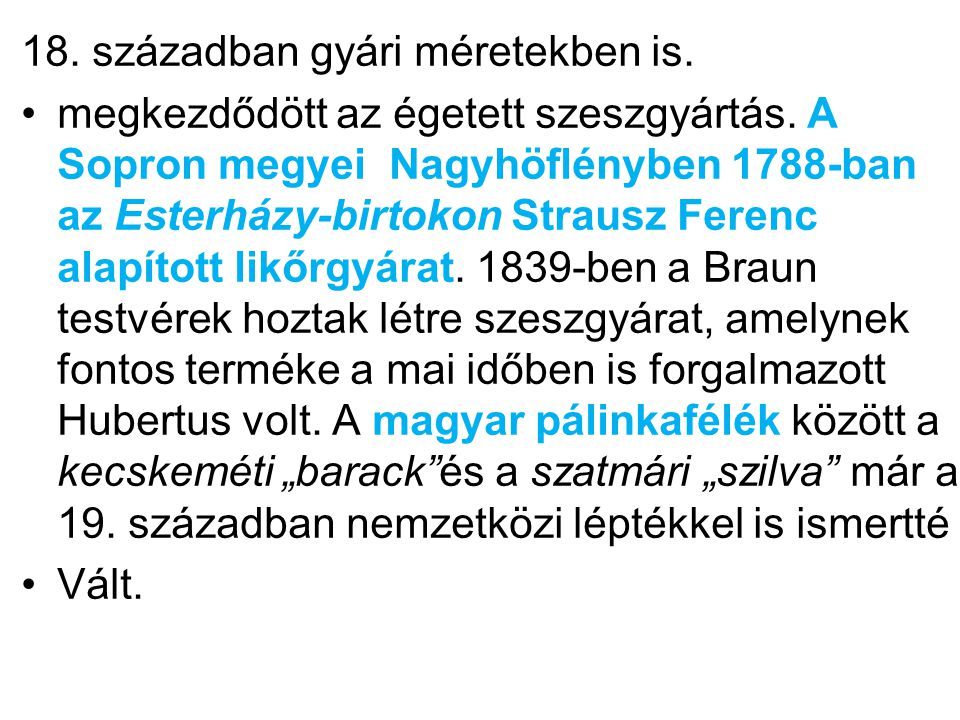 18. században gyári méretekben is. •megkezdődött az égetett szeszgyártás. A Sopron megyei Nagyhöflényben 1788-ban az Esterházy-birtokon Strausz Ferenc