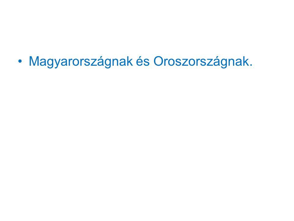 •Magyarországnak és Oroszországnak.