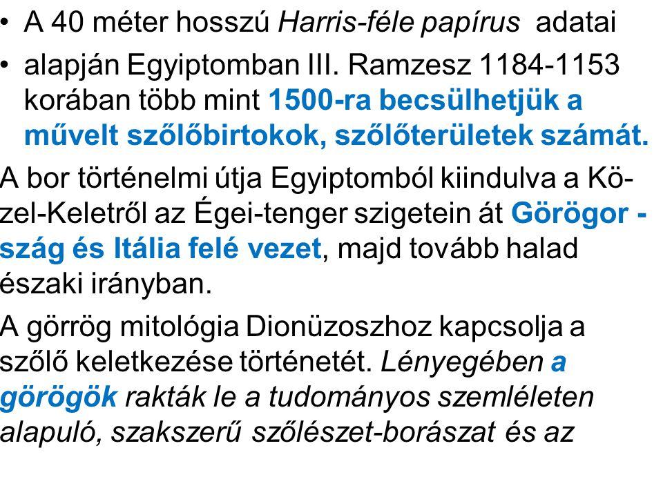 •A 40 méter hosszú Harris-féle papírus adatai •alapján Egyiptomban III. Ramzesz 1184-1153 korában több mint 1500-ra becsülhetjük a művelt szőlőbirtoko