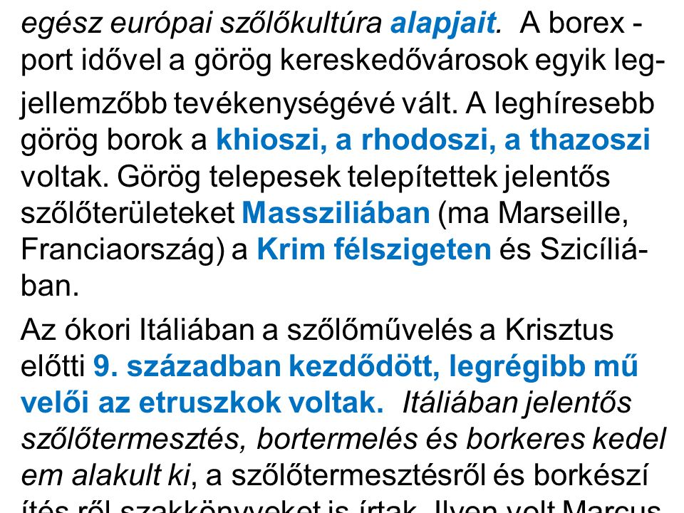 •Franciaország:Sevres és Limoges Anglia:Minton és Staffordshire Németország:Meissen és Berlin Auszria:Bécs Olaszország:Laveno Magyarország:Herend Oroszország:Szent-Pétervár és Gorbunovo.
