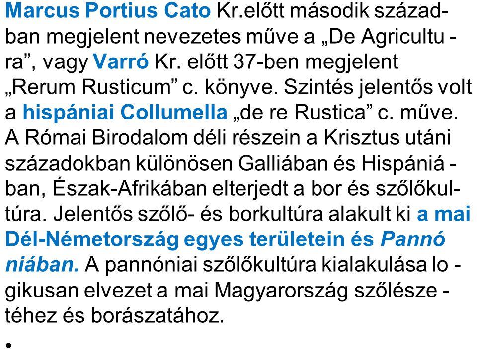 """Marcus Portius Cato Kr.előtt második század- ban megjelent nevezetes műve a """"De Agricultu - ra"""", vagy Varró Kr. előtt 37-ben megjelent """"Rerum Rusticum"""
