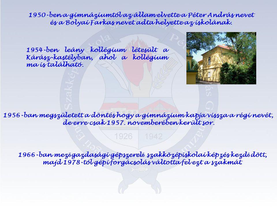 1950-ben a gimnáziumtól az állam elvette a Péter András nevet és a Bolyai Farkas nevet adta helyette az iskolának.
