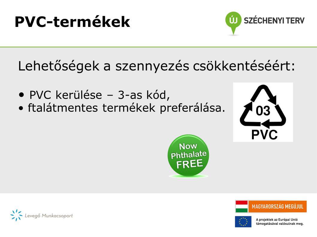 PVC-termékek Lehetőségek a szennyezés csökkentéséért: • PVC kerülése – 3-as kód, • ftalátmentes termékek preferálása.