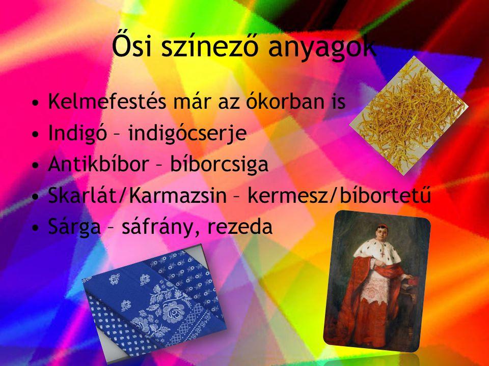 Ősi színező anyagok •Kelmefestés már az ókorban is •Indigó – indigócserje •Antikbíbor – bíborcsiga •Skarlát/Karmazsin – kermesz/bíbortetű •Sárga – sáf