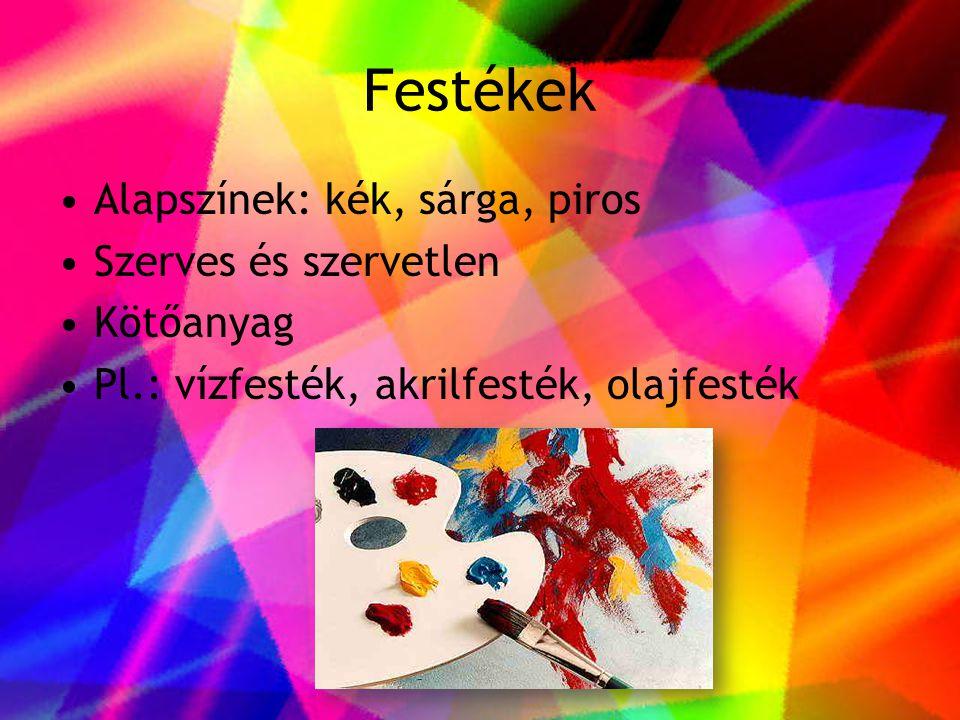 Festékek •Alapszínek: kék, sárga, piros •Szerves és szervetlen •Kötőanyag •Pl.: vízfesték, akrilfesték, olajfesték