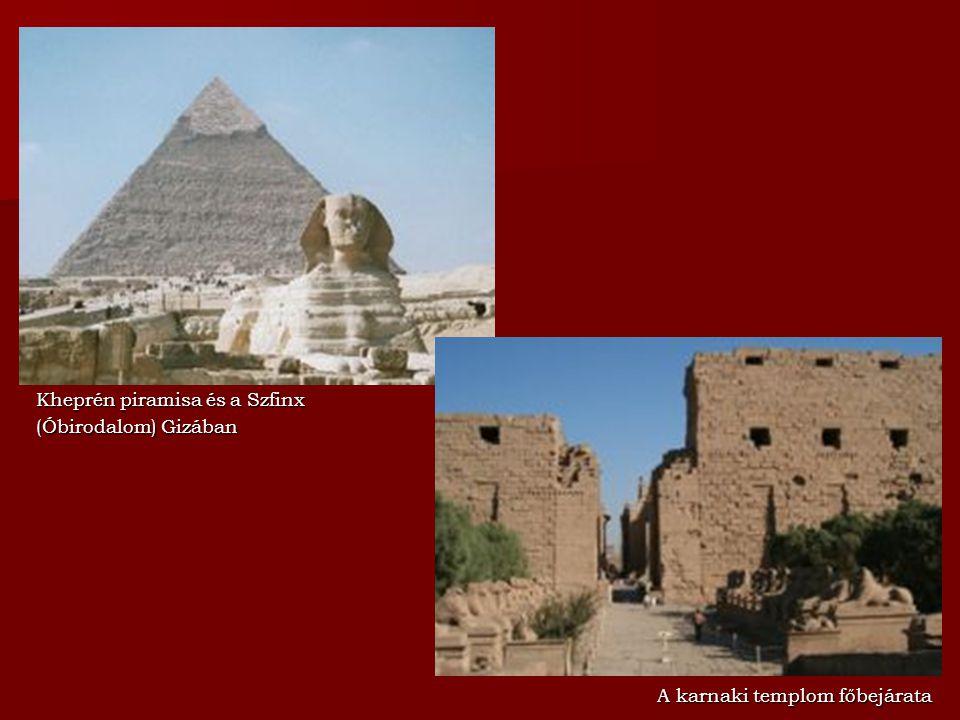 Kheprén piramisa és a Szfinx (Óbirodalom) Gizában A karnaki templom főbejárata