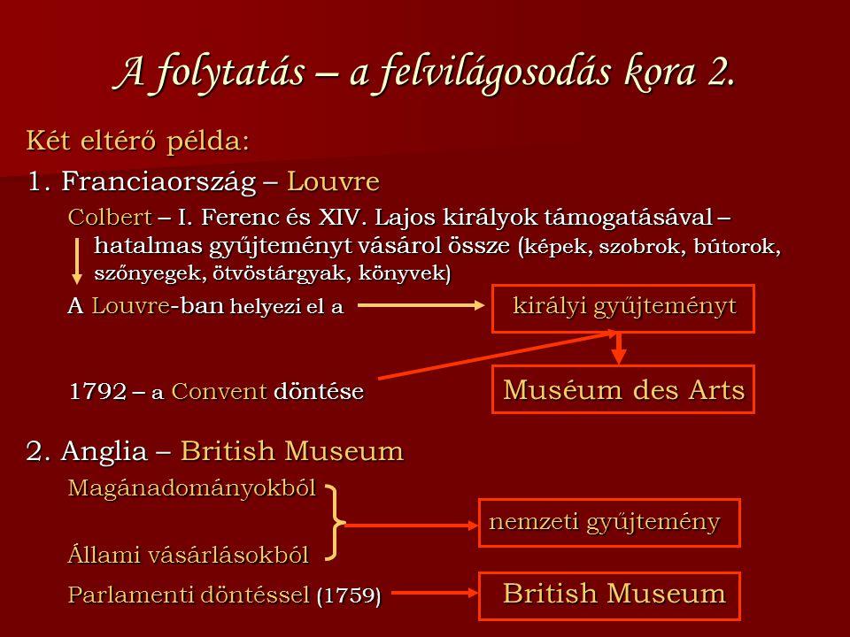 A folytatás – a felvilágosodás kora 2. Két eltérő példa: 1. Franciaország – Louvre Colbert – I. Ferenc és XIV. Lajos királyok támogatásával – hatalmas