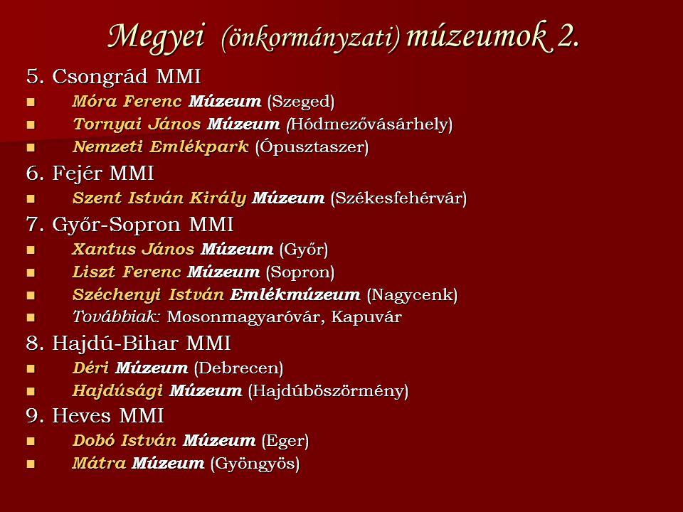 Megyei (önkormányzati) múzeumok 2. 5. Csongrád MMI  Móra Ferenc Múzeum (Szeged)  Tornyai János Múzeum ( Hódmezővásárhely)  Nemzeti Emlékpark (Ópusz
