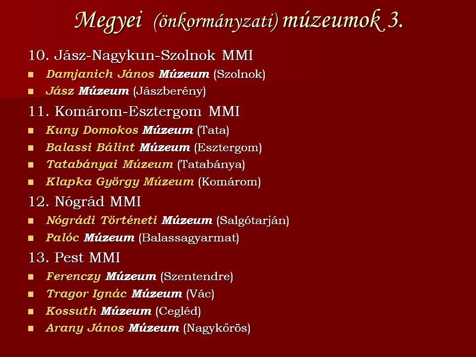 Megyei (önkormányzati) múzeumok 3. 10. Jász-Nagykun-Szolnok MMI  Damjanich János Múzeum (Szolnok)  Jász Múzeum (Jászberény) 11. Komárom-Esztergom MM