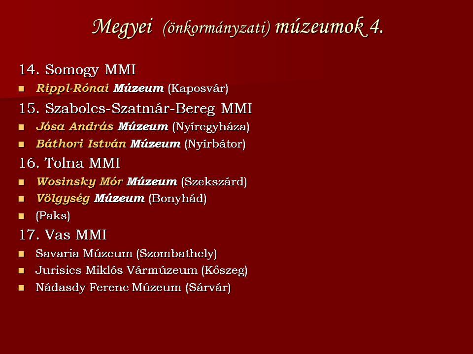 Megyei (önkormányzati) múzeumok 4. 14. Somogy MMI  Rippl-Rónai Múzeum (Kaposvár) 15. Szabolcs-Szatmár-Bereg MMI  Jósa András Múzeum (Nyíregyháza) 