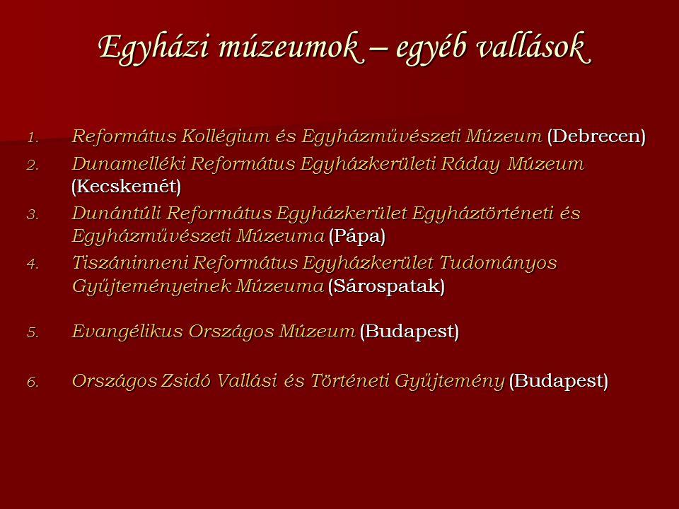 Egyházi múzeumok – egyéb vallások 1. Református Kollégium és Egyházművészeti Múzeum (Debrecen) 2. Dunamelléki Református Egyházkerületi Ráday Múzeum (