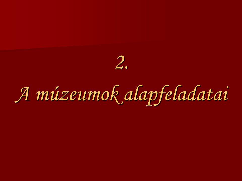 A múzeumok alapfeladatai 1.1.