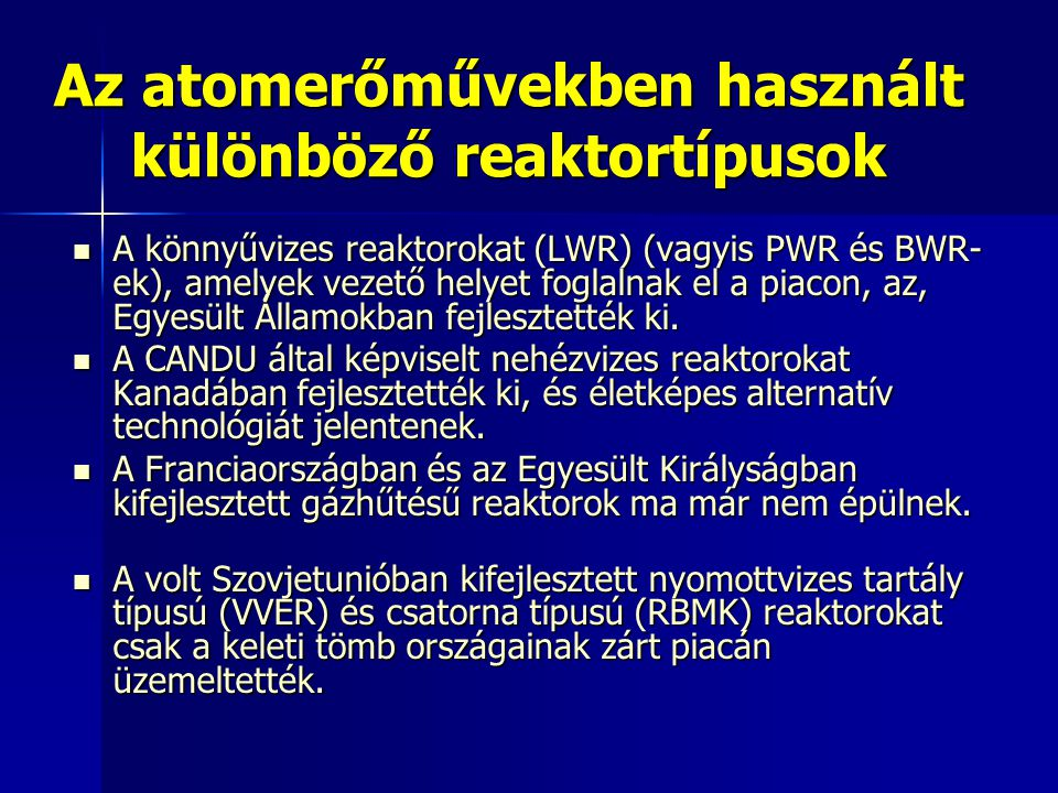 Az atomerőművekben használt különböző reaktortípusok  A könnyűvizes reaktorokat (LWR) (vagyis PWR és BWR- ek), amelyek vezető helyet foglalnak el a piacon, az, Egyesült Államokban fejlesztették ki.