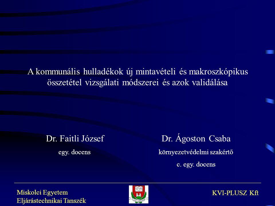 Miskolci Egyetem Eljárástechnikai Tanszék KVI-PLUSZ Kft Dr. Faitli József egy. docens Dr. Ágoston Csaba környezetvédelmi szakértő c. egy. docens A kom