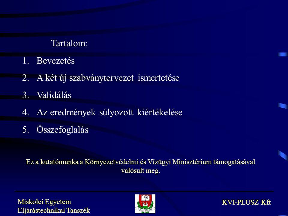 Miskolci Egyetem Eljárástechnikai Tanszék KVI-PLUSZ Kft Tartalom: 1.Bevezetés 2.A két új szabványtervezet ismertetése 3.Validálás 4.Az eredmények súly