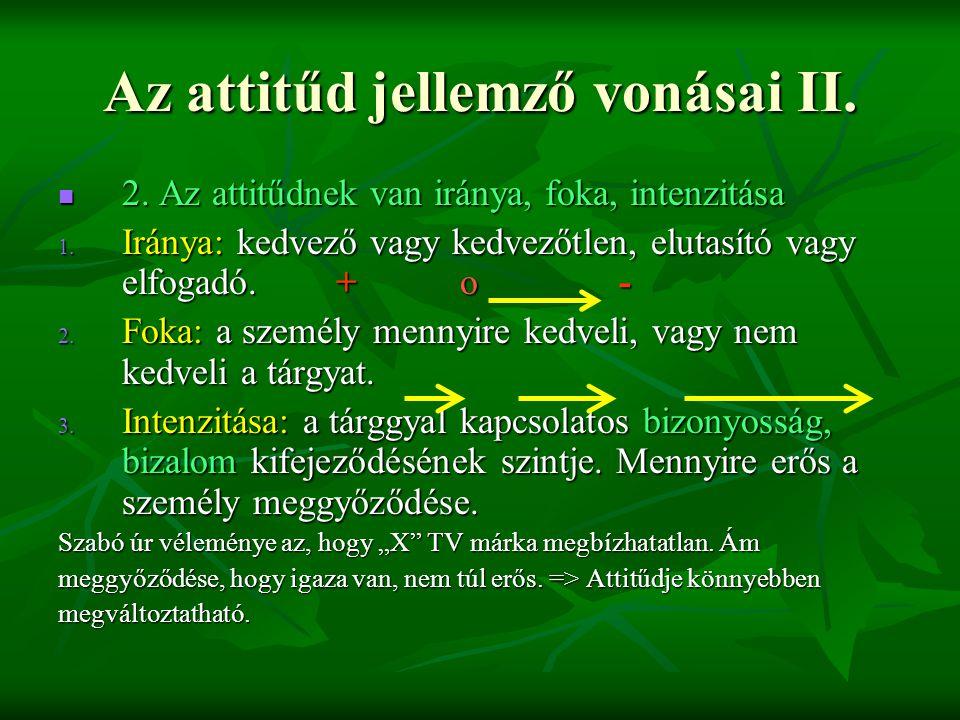 Az attitűd jellemző vonásai II.  2. Az attitűdnek van iránya, foka, intenzitása 1. Iránya: kedvező vagy kedvezőtlen, elutasító vagy elfogadó. + o - 2